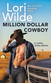 Million Dollar Cowboy - A Cupid, Texas Novel ebook by Lori Wilde