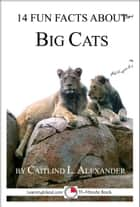 14 Fun Facts About Big Cats: A 15-Minute Book ebook by Caitlind L. Alexander