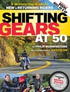 Shifting Gears at 50 ebook by Philip  Buonpastore