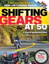 Shifting Gears at 50 - A Motorcycle Guide for New and Returning Riders ebook by Philip  Buonpastore
