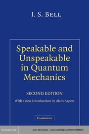 Speakable and Unspeakable in Quantum Mechanics - Collected Papers on Quantum Philosophy ebook by J. S. Bell,Alain Aspect