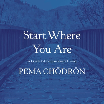 Start Where You Are - A Guide to Compassionate Living audiobook by Pema Chödrön