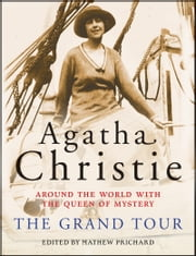 The Grand Tour - Around the World with the Queen of Mystery ebook by Agatha Christie