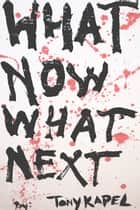 What Now What Next ebook by Tony Kapel