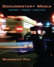 Documentary Media - History, Theory Practice, CourseSmart eTextbook ebook by Broderick Fox
