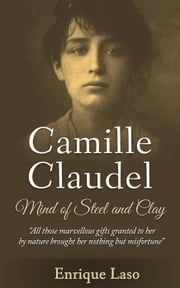 Mind of Steel and Clay: Camille Claudel ebook by Enrique Laso