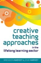Creative Teaching Approaches In The Lifelong Learning Sector ebook by Brendon Harvey