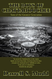 The Boys of Chattahoochee: Sons of the Greatest Generation ebook by Darrell S. Mudd