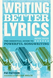 Writing Better Lyrics ebook by Pat Pattison