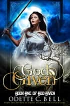God Given Book One - God Given, #1 ebook by Odette C. Bell