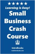 Small Business Crash Course ebook by IntroBooks