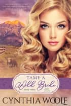 Tame A Wild Bride ebook by Cynthia Woolf