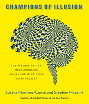Champions of Illusion - The Science Behind Mind-Boggling Images and Mystifying Brain Puzzles 電子書籍 by Susana Martinez-Conde, Stephen Macknik