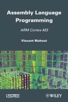 Assembly Language Programming ebook by Vincent Mahout