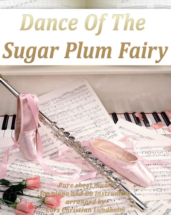 Dance Of The Sugar Plum Fairy Pure sheet music for piano and Bb instrument arranged by Lars Christian Lundholm ebook by Pure Sheet Music