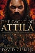 Total War Rome 2: The Sword of Attila ebook by David Gibbins