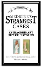Medicine's Strangest Cases - Extraordinary but True Tales from over five centuries of Medical History ebook by Michael O'Donnell