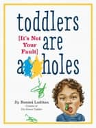 Toddlers Are A**holes - It's Not Your Fault ebook by