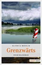 Grenzwärts ebook by Oliver G Wachlin