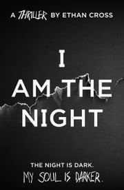 I Am The Night - an addictive, gripping psychological thriller ebook by Ethan Cross