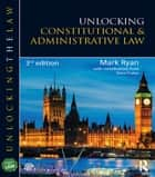 Unlocking Constitutional and Administrative Law ebook by Mark Ryan, Steve Foster