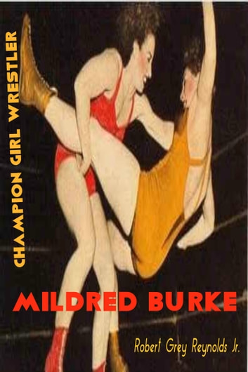Mildred Burke Champion Girl Wrestler ebook by Robert Grey Reynolds Jr