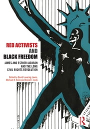 Red Activists and Black Freedom - James and Esther Jackson and the Long Civil Rights Revolution ebook by David Levering Lewis,Michael H. Nash,Daniel J. Leab