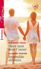 Deux mois pour t'aimer - Impossible attirance ebook by Maureen Child, RaeAnne Thayne