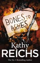 Bones to Ashes - (Temperance Brennan 10) ebook by Kathy Reichs