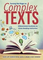 Turning the Page on Complex Texts ebook by Diane Lapp,Barbara Moss