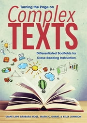 Turning the Page on Complex Texts - Differentiated Scaffolds for Close Reading Instruction ebook by Diane Lapp,Barbara Moss