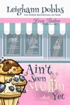 Ain't Seen Muffin Yet ebook by Leighann Dobbs