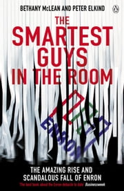 The Smartest Guys in the Room - The Amazing Rise and Scandalous Fall of Enron ebook by Peter Elkind, Bethany McLean