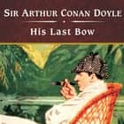 His Last Bow - Short Stories of Sherlock Holmes audiobook by Sir Arthur Conan Doyle