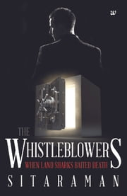THE WHISTLEBLOWERS: WHEN LAND SHARKS BAITED DEATH ebook by SITARAMAN