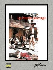La Horde sauvage - Scénario du film ebook by Green Walon,Peckinpah Sam,Sickner Roy N.