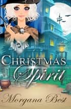 Christmas Spirit (Cozy Mystery Series) ebook by Morgana Best