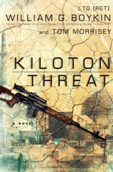 Kiloton Threat: A Novel ebook by Lt. William G. Boykin,Tom Morrisey