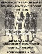 Life of Tom Horn, Government Scout, Geronimo's Story of His Life, Annals of Old Fort Cummings, New Mexico 1867-1868, The Dread Apache: Early Day Scourge of the Southwest (4 Volumes In 1) ebook by Tom Horn, Geronimo, William T. Parker M. D.,...