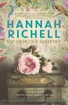 The Peacock Summer ebook by Hannah Richell