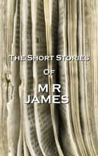 The Short Stories Of MR James ebook by