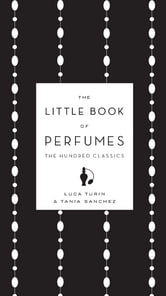 The Little Book of Perfumes - The Hundred Classics ebook by Luca Turin,Tania Sanchez