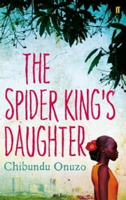 The Spider King's Daughter ebook by Chibundu Onuzo