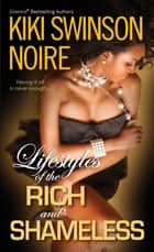 Lifestyles of the Rich and Shameless eBook by Kiki Swinson, Noire