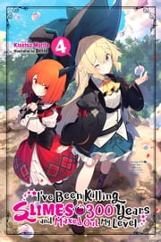 I've Been Killing Slimes for 300 Years and Maxed Out My Level, Vol. 4 eBook by Kisetsu Morita, Benio