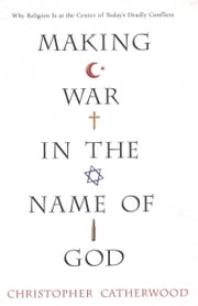 Making War In The Name Of God ebook by Christopher Catherwood