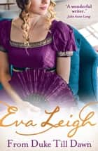 From Duke till Dawn: 2018's most scandalous Regency read (Shady Ladies of London, Book 1) ebook by Eva Leigh