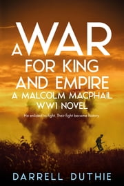 A War for King and Empire - A Malcolm MacPhail WW1 novel ebook by Darrell Duthie