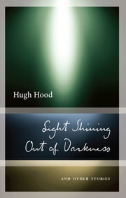 Light Shining Out of Darkness - And Other Stories ebook by Hugh Hood, John Metcalf