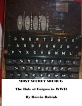 Most Secret Source: The Role of Enigma in WWII ebook by Darvin Babiuk